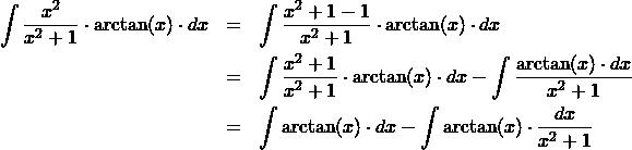 \begin{eqnarray*} \int \frac{x^2}{x^2 + 1}\cdot \arctan(x) \cdot dx  &=&\int \frac{x^2 + 1 - 1}{x^2 + 1}\cdot \arctan(x) \cdot dx \\ &=& \int \frac{x^2 + 1}{x^2 + 1}\cdot \arctan(x) \cdot dx  - \int \frac{\arctan(x) \cdot dx }{x^2 + 1}\\ &=& \int \arctan(x) \cdot dx - \int \arctan(x) \cdot \frac{dx}{x^2 + 1} \end{eqnarray*}