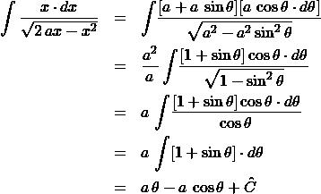 \begin{eqnarray*} \int \frac{x\cdot dx}{\sqrt{2\,ax - x^2}} &=& \int \! \frac{[a + a\,\sin\theta][a\,\cos\theta\cdot d\theta]}{\sqrt{a^2 - a^2\sin^2\theta}}\\ &=& \frac{a^2}{a}\int \! \frac{[1 + \sin\theta]\cos\theta\cdot d\theta}{\sqrt{1 - \sin^2\theta}}\\ &=& a\,\int \! \frac{[1 + \sin\theta]\cos\theta\cdot d\theta}{\cos\theta}\\ &=& a\,\int [1 + \sin\theta]\cdot d\theta\\ &=& a\,\theta - a\,\cos\theta + \hat{C} \end{eqnarray*}