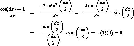 \begin{eqnarray*} \frac{\cos(dx) - 1}{dx} &=& \frac{\displaystyle-2\cdot\sin^2\left(\frac{dx}{2}\right)}{dx}%\\ = -\frac{2\,\sin\left(\displaystyle\frac{dx}{2}\right)}{dx}\cdot\sin\left(\frac{dx}{2}\right) \\ &=& -\frac{\sin\left(\displaystyle\frac{dx}{2}\right)}{\left(\displaystyle\frac{dx}{2}\right)}\cdot\sin\left(\frac{dx}{2}\right) = -(1)(0) = 0 \end{eqnarray*}