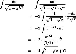 \begin{eqnarray*} \int \! \frac{dx}{\sqrt{x - x^{3/2}}}  &=& \int \! \frac{dx}{\sqrt{1 - \sqrt{x}} \cdot \sqrt{x}} \\ &=& -2\,\int \! \frac{1}{\sqrt{1 - \sqrt{x}}} \cdot \frac{-dx}{2\,\sqrt{x}}\\ &=& -2\,\int u^{-1/2} \cdot du\\ &=& -2\cdot\frac{u^{1/2}}{(1/2)} + \hat{C}\\ &=& -4\,\sqrt{1 - \sqrt{x}} + C \end{eqnarray*}