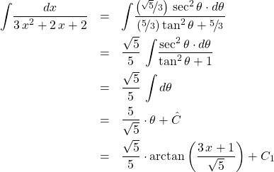 \begin{eqnarray*} 	\int \! \frac{dx}{3\,x^2 + 2\,x + 2}  		&=& \int \! \frac{\left(\nicefrac{\sqrt{5}}{3}\right)\,\sec^2\theta \cdot d\theta}{(\nicefrac{5}{3})\tan^2\theta + \nicefrac{5}{3}}   \\ 		&=&	\frac{\sqrt{5}}{5}\,\int \! \frac{\sec^2\theta \cdot d\theta}{\tan^2\theta + 1}\\ 		&=& \frac{\sqrt{5}}{5}\,\int d\theta   \\ 		&=& \frac{5}{\sqrt{5}}\cdot\theta + \hat{C}   \\ 		&=& \frac{\sqrt{5}}{5}\cdot\arctan\left(\frac{3\,x + 1}{\sqrt{5}}\right) + C_{1} \end{eqnarray*}