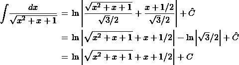 \begin{eqnarray*} \int \! \frac{dx}{\sqrt{x^2 + x + 1}}  \!\!\!&=&\!\!\! \ln \left\vert \frac{\sqrt{x^2 + x + 1}}{\sqrt{3}/2} + \frac{x + 1/2}{\sqrt{3} / 2} \right\vert + \hat{C}\\ \!\!\!&=&\!\!\! \ln \left\vert \sqrt{x^2 + x + 1} + x + 1/2\right\vert - \ln\left\vert \sqrt{3} / 2 \right\vert + \hat{C}\\ \!\!\!&=&\!\!\! \ln \left\vert \sqrt{x^2 + x + 1} + x + 1/2\right\vert + C \end{eqnarray*}