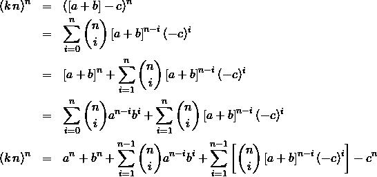 \begin{eqnarray*} (k\,n)^{n} &=& (\left[a + b\right] - c)^{n}\\ &=& \sum\limits_{i = 0}^{n}{n \choose i}\left[a + b\right]^{n - i}(- c)^{i}\\ &=& \left[a + b\right]^n + \sum\limits_{i = 1}^{n}{n \choose i}\left[a + b\right]^{n - i}(- c)^{i}\\ &=& \sum\limits_{i = 0}^{n}{n \choose i}a^{n - i}b^{i} + \sum\limits_{i = 1}^{n}{n \choose i}\left[a + b\right]^{n - i}(- c)^{i}\\ (k\,n)^{n}&=& a^n + b^n + \sum\limits_{i = 1}^{n - 1}{n \choose i}a^{n - i}b^{i}  + \sum\limits_{i = 1}^{n - 1}\left[{n \choose i}\left[a + b\right]^{n - i}(- c)^{i}\right] - c^{n}  \end{eqnarray*}