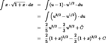 \begin{eqnarray*} \int x \cdot \sqrt{1 + x} \cdot dx  &=& \int (u - 1) \cdot u^{1/2} \cdot du\\ &=& \int \left(u^{3/2} - u^{1/2}\right) \cdot du\\ &=& \frac{2}{5}\,u^{5/2} - \frac{2}{3}\,u^{3/2} + \hat{C}\\ &=& \frac{2}{5}\,(1 + x)^{5/2} - \frac{2}{3}\,(1 + x)^{3/2} + C \end{eqnarray*}