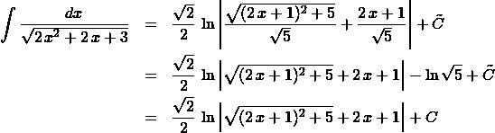 \begin{eqnarray*} \int \frac{dx}{\sqrt{2\,x^2 + 2\,x + 3}} &=& \frac{\sqrt{2}}{2}\,\ln\left\vert \frac{\sqrt{(2\,x + 1)^2 + 5}}{\sqrt{5}}  + \frac{2\,x + 1}{\sqrt{5}} \right\vert + \tilde{C}\\ &=& \frac{\sqrt{2}}{2}\,\ln\left\vert \sqrt{(2\,x + 1)^2 + 5} + 2\,x + 1 \right\vert - \ln \sqrt{5} + \tilde{C}\\ &=& \frac{\sqrt{2}}{2}\,\ln\left\vert \sqrt{(2\,x + 1)^2 + 5} + 2\,x + 1 \right\vert + C \end{eqnarray*}
