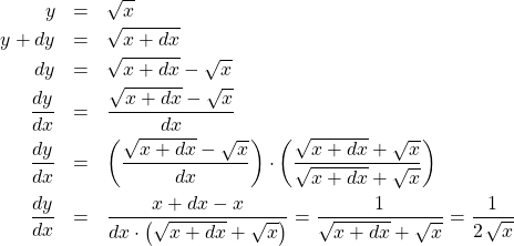 \begin{eqnarray*} y &=& \sqrt{x}\\  y + dy &=& \sqrt{x + dx}\\ dy &=& \sqrt{x + dx} - \sqrt{x} \\ \frac{dy}{dx} &=& \frac{\sqrt{x + dx} - \sqrt{x}}{dx}\\ \frac{dy}{dx} &=& \left(\frac{\sqrt{x + dx} - \sqrt{x}}{dx}\right) \cdot \left(\frac{\sqrt{x + dx} + \sqrt{x}}{\sqrt{x + dx} + \sqrt{x}}\right)\\ \frac{dy}{dx} &=& \frac{x + dx - x}{dx\cdot\left(\sqrt{x + dx} + \sqrt{x}\right)}  = \frac{1}{\sqrt{x + dx} + \sqrt{x}}   = \frac{1}{2\,\sqrt{x}} \end{eqnarray*}