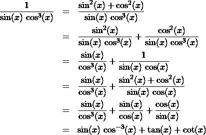 \begin{eqnarray*} \frac{1}{\sin(x)\,\cos^{3}(x)}  &=& \frac{\sin^2(x) + \cos^{2}(x)}{\sin(x)\,\cos^{3}(x)}\\ &=& \frac{\sin^2(x)}{\sin(x)\,\cos^{3}(x)} + \frac{\cos^{2}(x)}{\sin(x)\,\cos^{3}(x)}\\ &=& \frac{\sin(x)}{\cos^{3}(x)} + \frac{1}{\sin(x)\,\cos(x)}\\ &=& \frac{\sin(x)}{\cos^{3}(x)} + \frac{\sin^2(x) + \cos^{2}(x)}{\sin(x)\,\cos(x)}\\ &=& \frac{\sin(x)}{\cos^{3}(x)} + \frac{\sin(x)}{\cos(x)} + \frac{\cos(x)}{\sin(x)}\\ &=& \sin(x)\,\cos^{-3}(x) + \tan(x) + \cot(x) \end{eqnarray*}