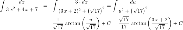 \begin{eqnarray*} \int \! \frac{dx}{3\,x^2 + 4\,x + 7}  &=& \int \! \frac{3 \cdot dx}{(3\,x + 2)^2 + \left(\sqrt{17}\right)^2} %\\ = \int \! \frac{du}{u^2 + \left(\sqrt{17}\right)^2} \\ &=& \frac{1}{\sqrt{17}}\,\arctan\left(\frac{u}{\sqrt{17}}\right) + \hat{C}%\\ = \frac{\sqrt{17}}{17}\,\arctan\left(\frac{3\,x + 2}{\sqrt{17}}\right) + C \end{eqnarray*}