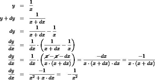 \begin{eqnarray*} y &=& \frac{1}{x}\\  y + dy &=& \frac{1}{x + dx} \\ dy &=& \frac{1}{x + dx} - \frac{1}{x} \\ \frac{dy}{dx} &=& \frac{1}{dx}\cdot\left( \frac{1}{x + dx} - \frac{1}{x} \right)\\ \frac{dy}{dx} &=& \frac{1}{dx}\cdot\left( \frac{\cancel{x} - \cancel{x} - dx}{x\cdot(x + dx)} \right)   = \frac{- dx}{x\cdot(x + dx)\cdot dx}%\\  = \frac{- 1}{x\cdot(x + dx)}\\ \frac{dy}{dx} &=& \frac{-1}{x^2 + x\cdot dx} = \quad -\frac{1}{x^2} \end{eqnarray*}